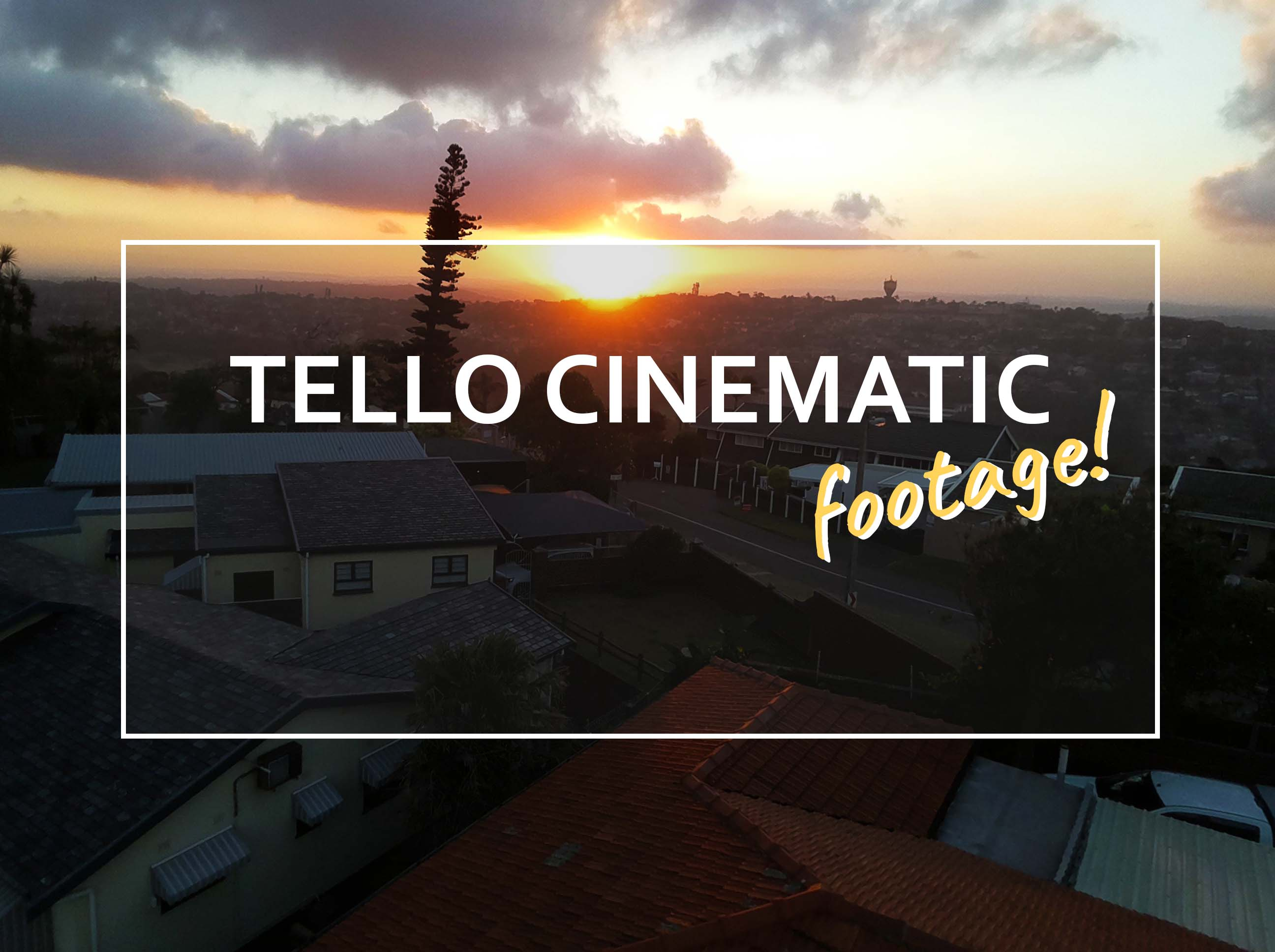Tello Cinematic Footage: Best Videos - Dji Ryze Tello Fun Blog
